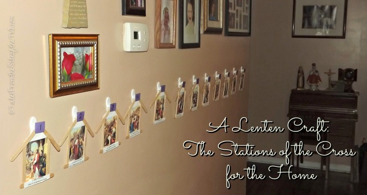 A Lenten Craft: Stations of the Cross for the Home